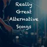 Really Great Alternative Songs